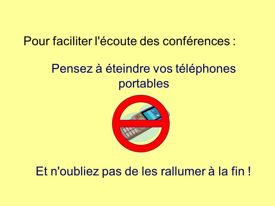 Pour faciliter l écoute des conférences : Pensez à éteindre vos téléphones portables Et n oubliez pas de les rallumer à la fin !