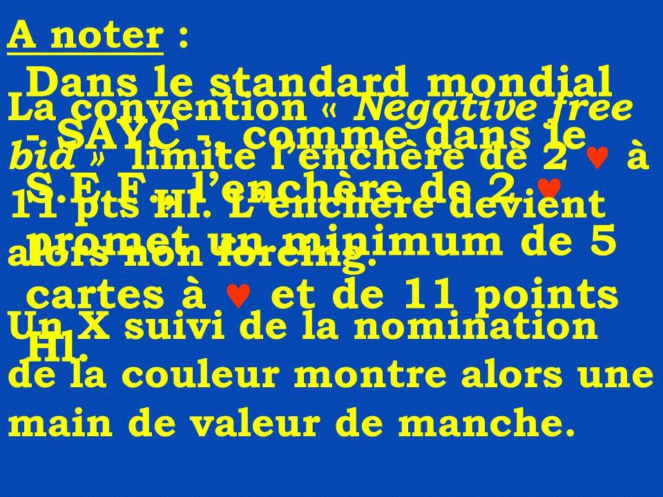 Dans le standard mondial - SAYC -, comme dans le S.E.F., l'enchère de 2 promet un minimum de 5 cartes à et de 11 points Hl. A noter : La convention «