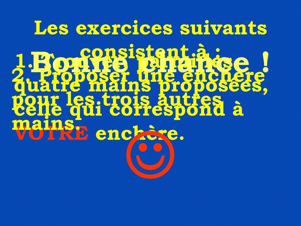 Les exercices suivants consistent à : 1. Trouver, parmi les quatre mains proposées, celle qui correspond à VOTRE enchère. 2. Proposer une enchère pour