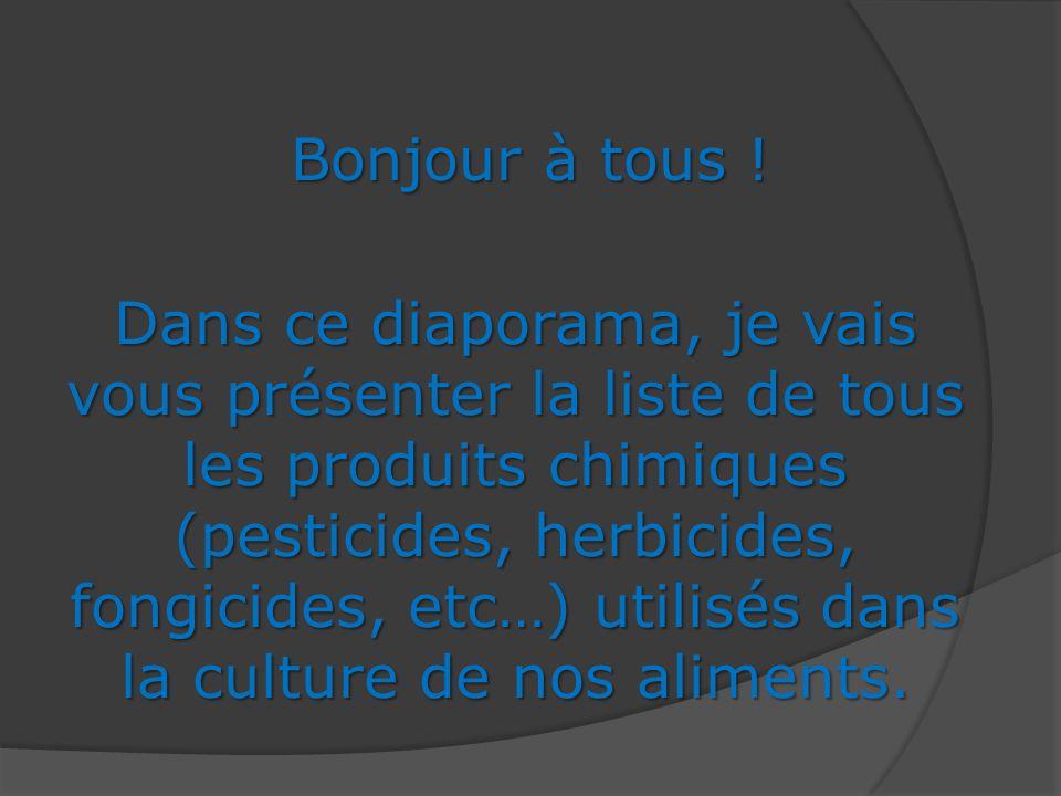 Dans ce diaporama, je vais vous présenter la liste de tous les produits chimiques (pesticides, herbicides, fongicides, etc…) utilisés dans la culture