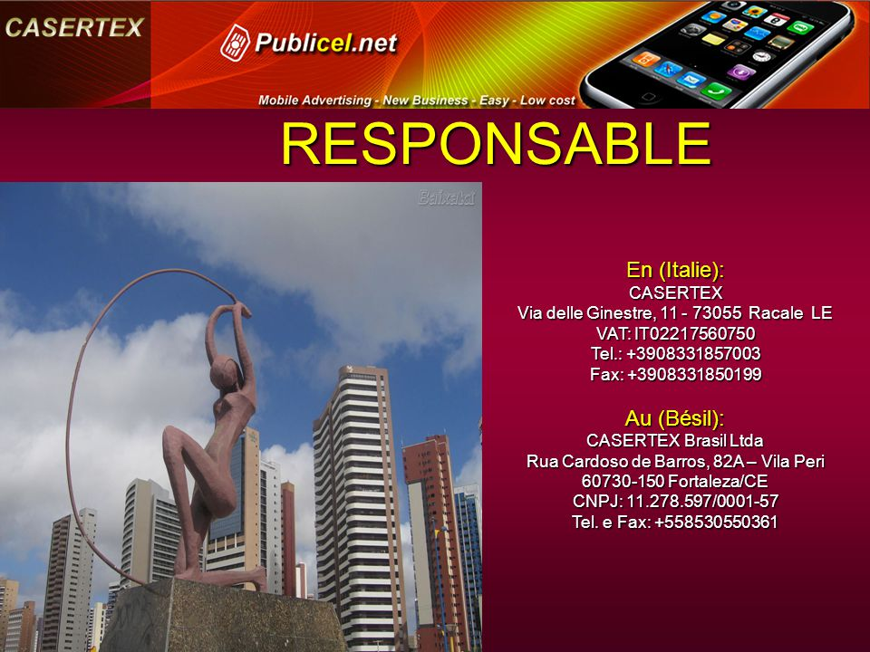 En (Italie): CASERTEX Via delle Ginestre, 11 - 73055 Racale LE VAT: IT02217560750 Tel.: +3908331857003 Fax: +3908331850199 Fax: +3908331850199 Au (Bésil): CASERTEX Brasil Ltda Rua Cardoso de Barros, 82A – Vila Peri 60730-150 Fortaleza/CE CNPJ: 11.278.597/0001-57 Tel.