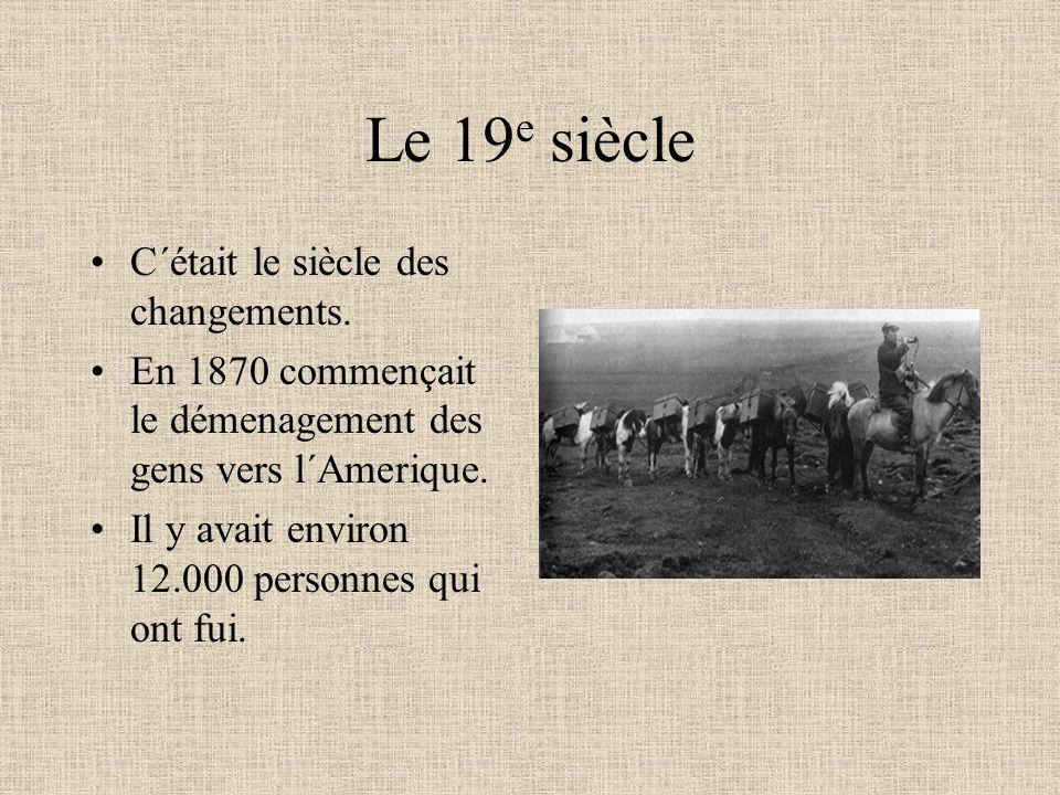 Le 19 e siècle C´était le siècle des changements. En 1870 commençait le démenagement des gens vers l´Amerique. Il y avait environ 12.000 personnes qui
