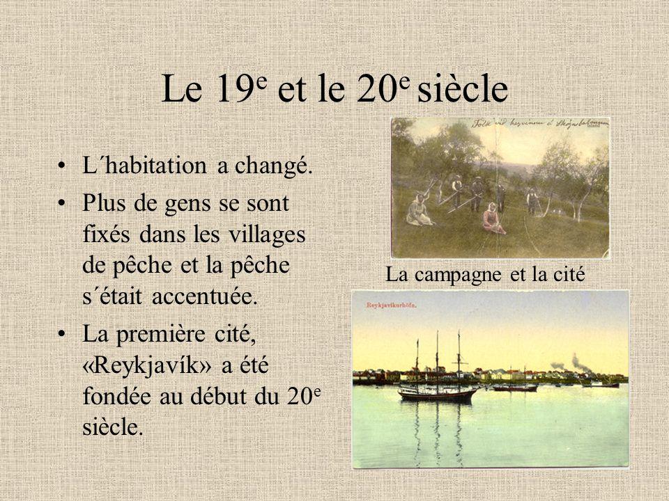 Le 19 e et le 20 e siècle L´habitation a changé. Plus de gens se sont fixés dans les villages de pêche et la pêche s´était accentuée. La première cité