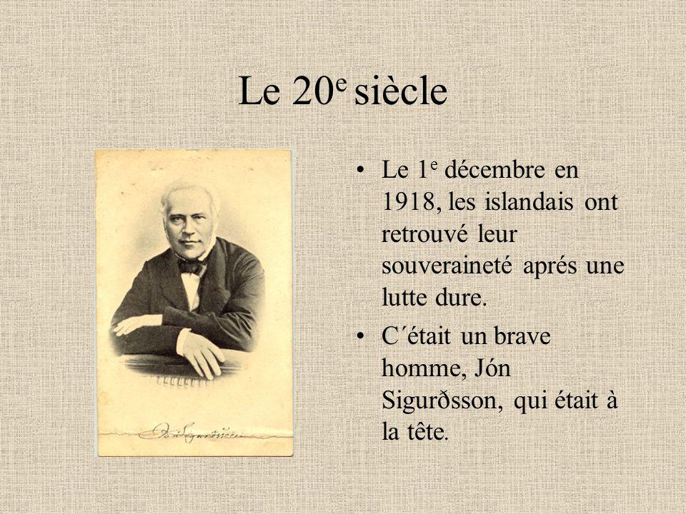 Le 20 e siècle Le 1 e décembre en 1918, les islandais ont retrouvé leur souveraineté aprés une lutte dure. C´était un brave homme, Jón Sigurðsson, qui