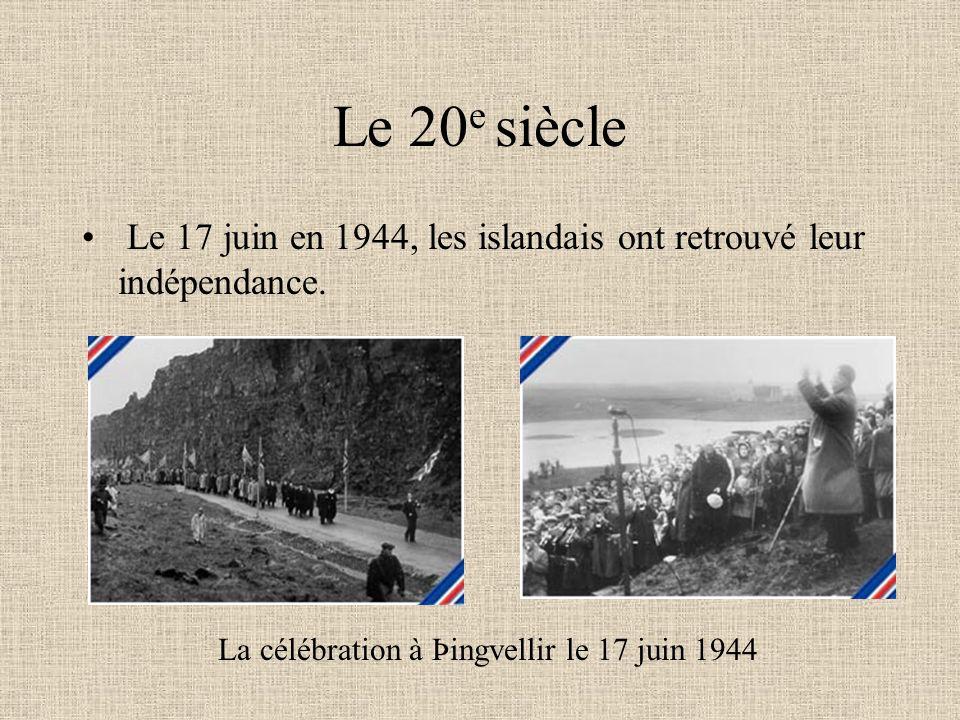 Le 20 e siècle Le 17 juin en 1944, les islandais ont retrouvé leur indépendance. La célébration à Þingvellir le 17 juin 1944