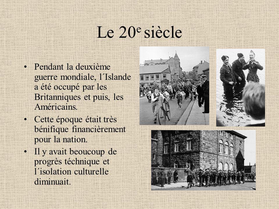 Le 20 e siècle Pendant la deuxième guerre mondiale, l´Islande a été occupé par les Britanniques et puis, les Américains. Cette époque était très bénif