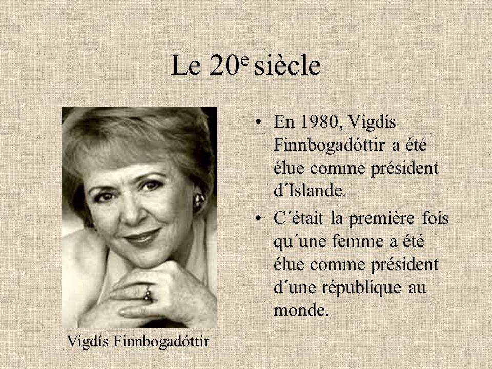 Le 20 e siècle En 1980, Vigdís Finnbogadóttir a été élue comme président d´Islande. C´était la première fois qu´une femme a été élue comme président d