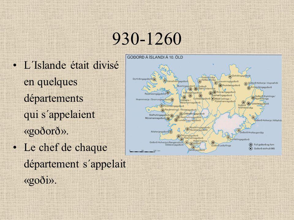 930-1260 L´Islande était divisé en quelques départements qui s´appelaient «goðorð». Le chef de chaque département s´appelait «goði».