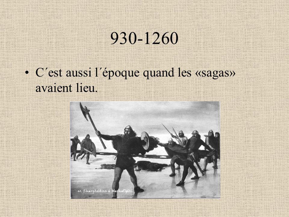 930-1260 C´est aussi l´époque quand les «sagas» avaient lieu.