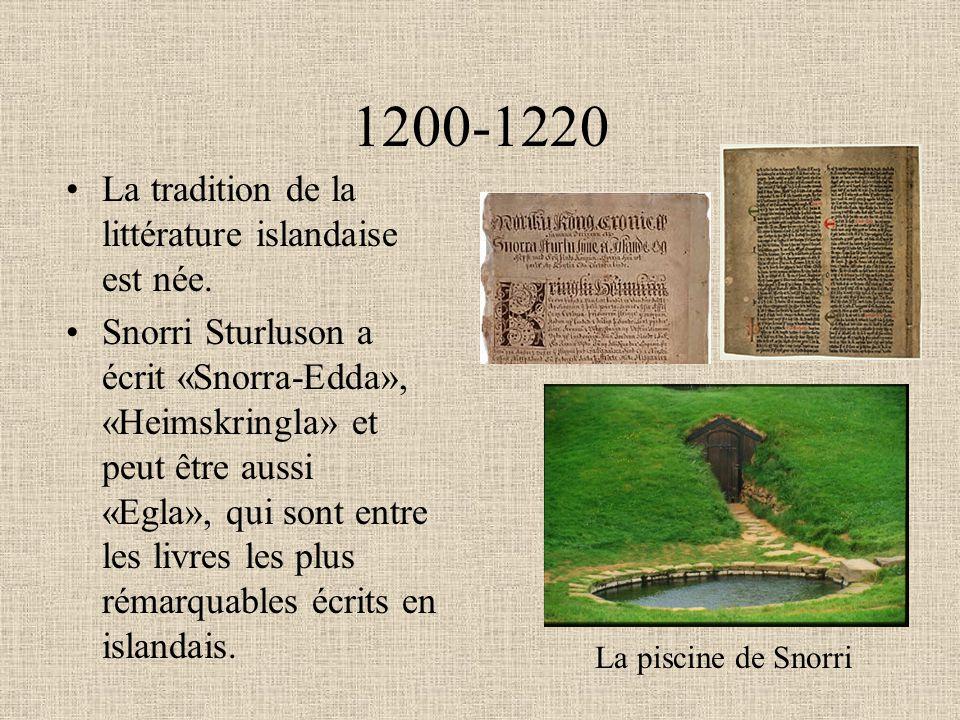 1200-1220 La tradition de la littérature islandaise est née. Snorri Sturluson a écrit «Snorra-Edda», «Heimskringla» et peut être aussi «Egla», qui son