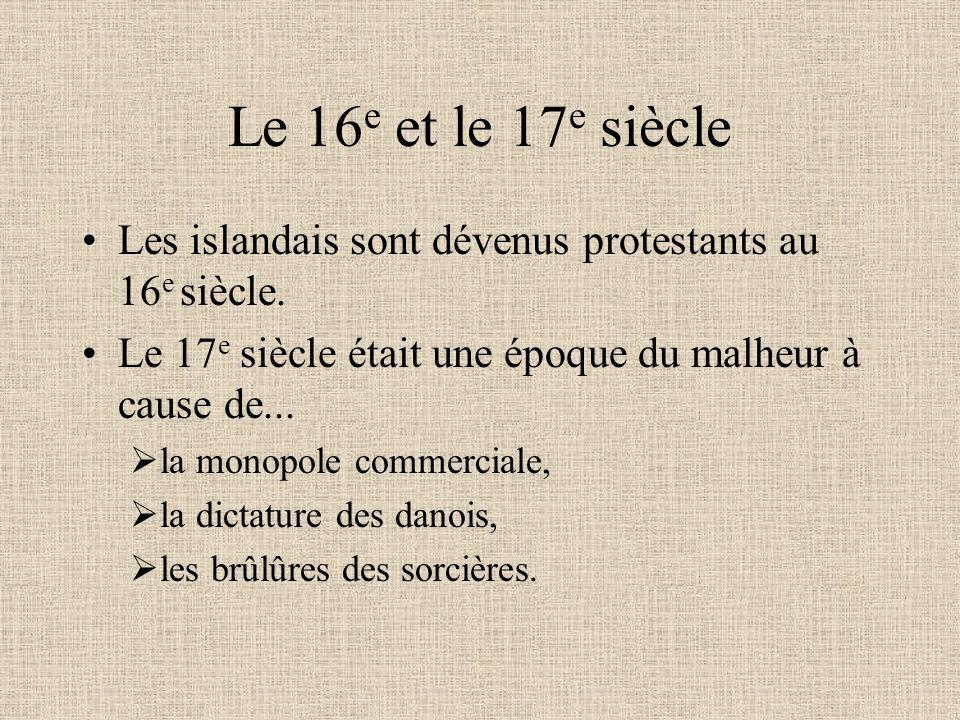 Le 16 e et le 17 e siècle Les islandais sont dévenus protestants au 16 e siècle. Le 17 e siècle était une époque du malheur à cause de...  la monopol
