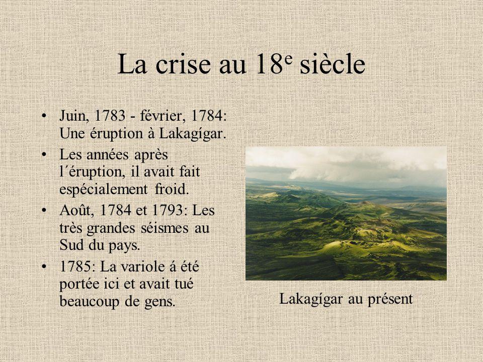 La crise au 18 e siècle Juin, 1783 - février, 1784: Une éruption à Lakagígar. Les années après l´éruption, il avait fait espécialement froid. Août, 17