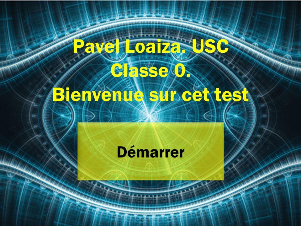 Pavel Loaiza. USC Classe 0. Bienvenue sur cet test Démarrer