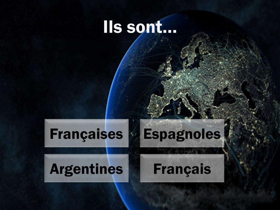 Ils sont… Français Argentines Espagnoles Françaises