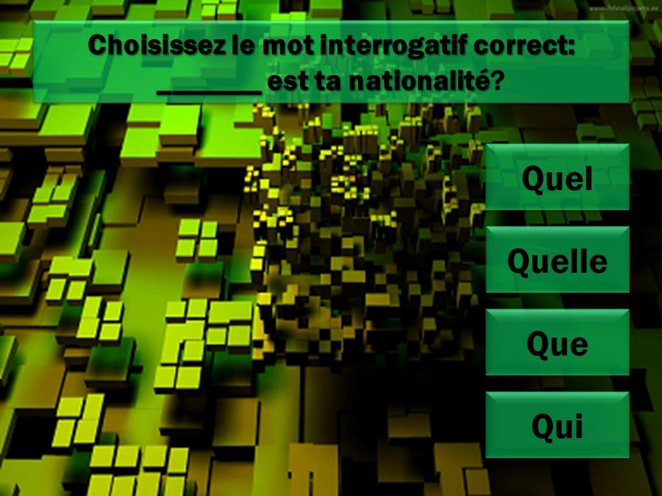 Choisissez le mot interrogatif correct: _______ est ta nationalité Choisissez le mot interrogatif correct: _______ est ta nationalité.