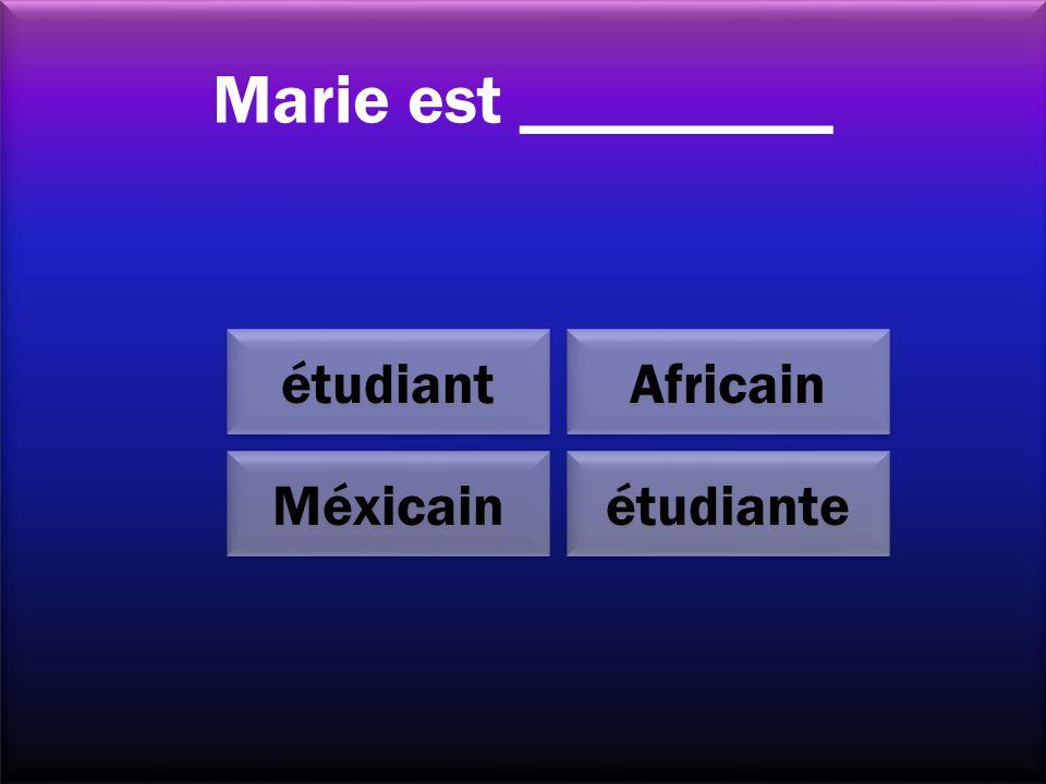 Marie est _________ étudiante Méxicain Africain étudiant