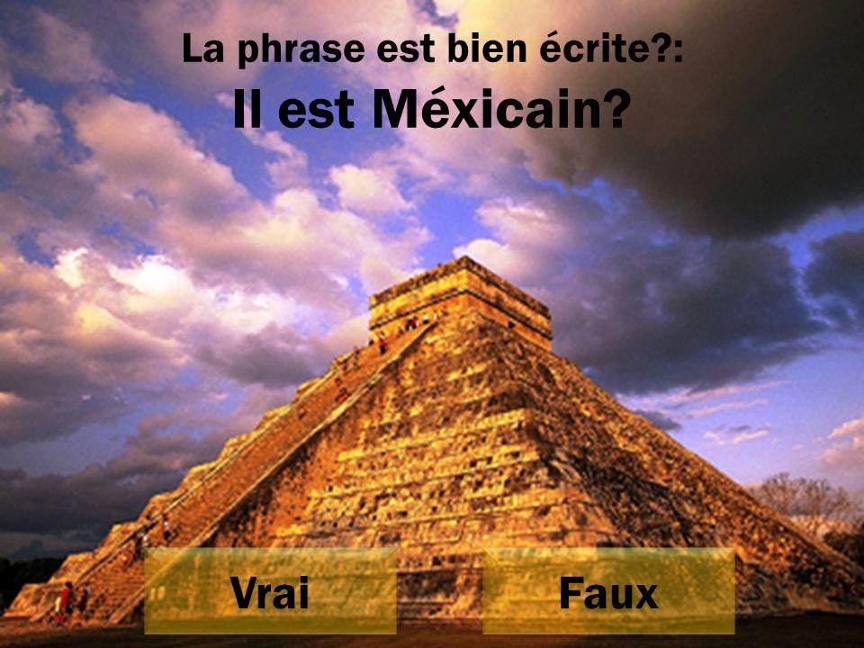 La phrase est bien écrite : Il est Méxicain Vrai Faux