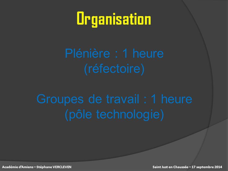Saint Just en Chaussée – 17 septembre 2014Académie d'Amiens – Stéphane VERCLEVEN Organisation Plénière : 1 heure (réfectoire) Groupes de travail : 1 h