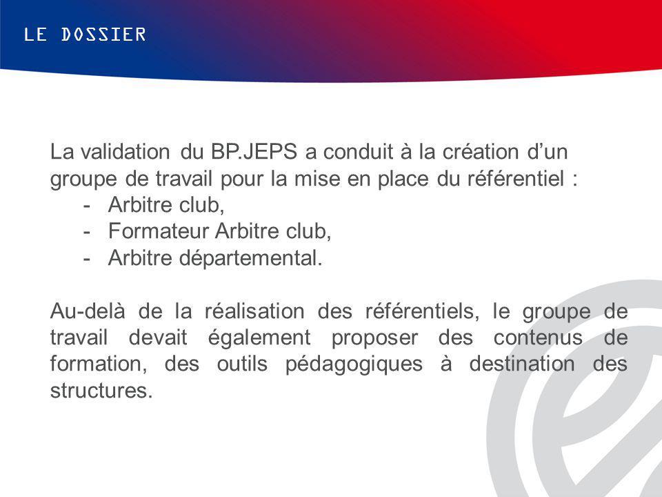 La validation du BP.JEPS a conduit à la création d'un groupe de travail pour la mise en place du référentiel : -Arbitre club, -Formateur Arbitre club, -Arbitre départemental.