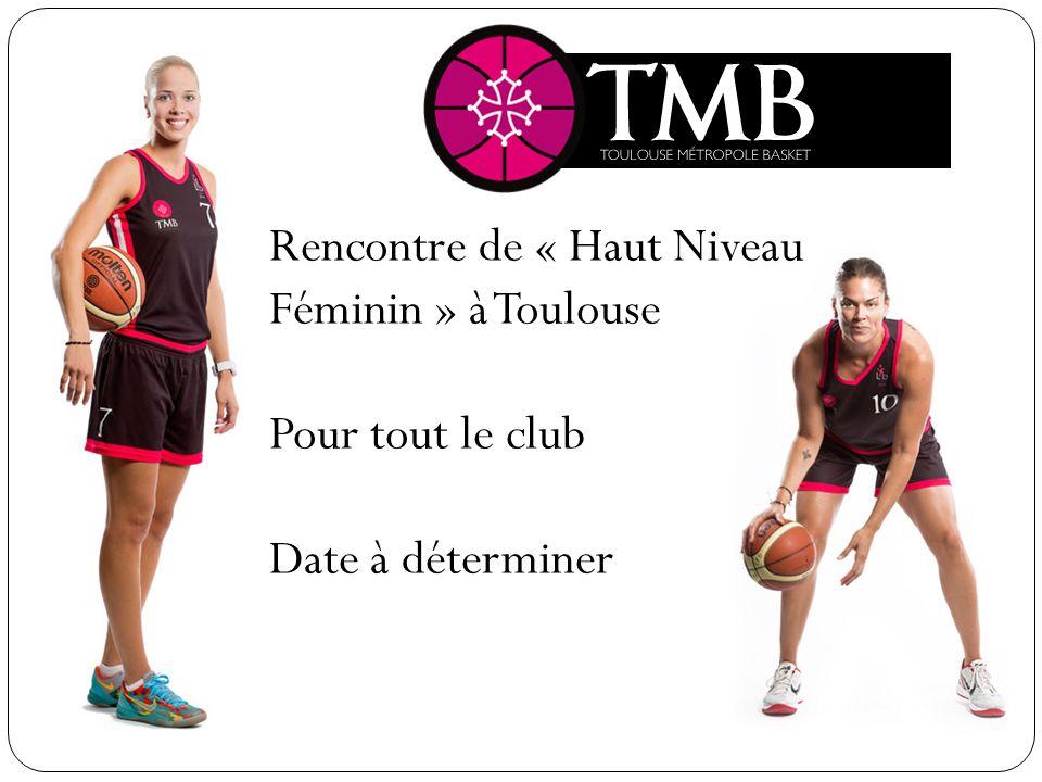 Rencontre de « Haut Niveau Féminin » à Toulouse Pour tout le club Date à déterminer
