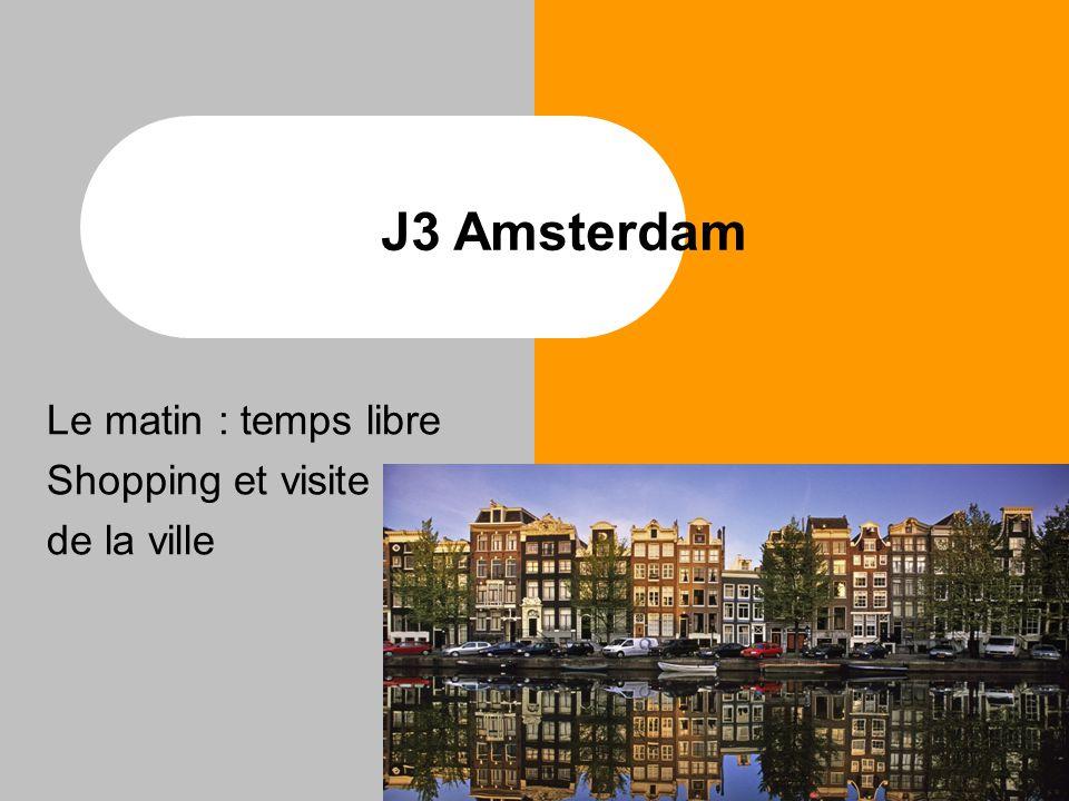 J3 Amsterdam Le matin : temps libre Shopping et visite de la ville