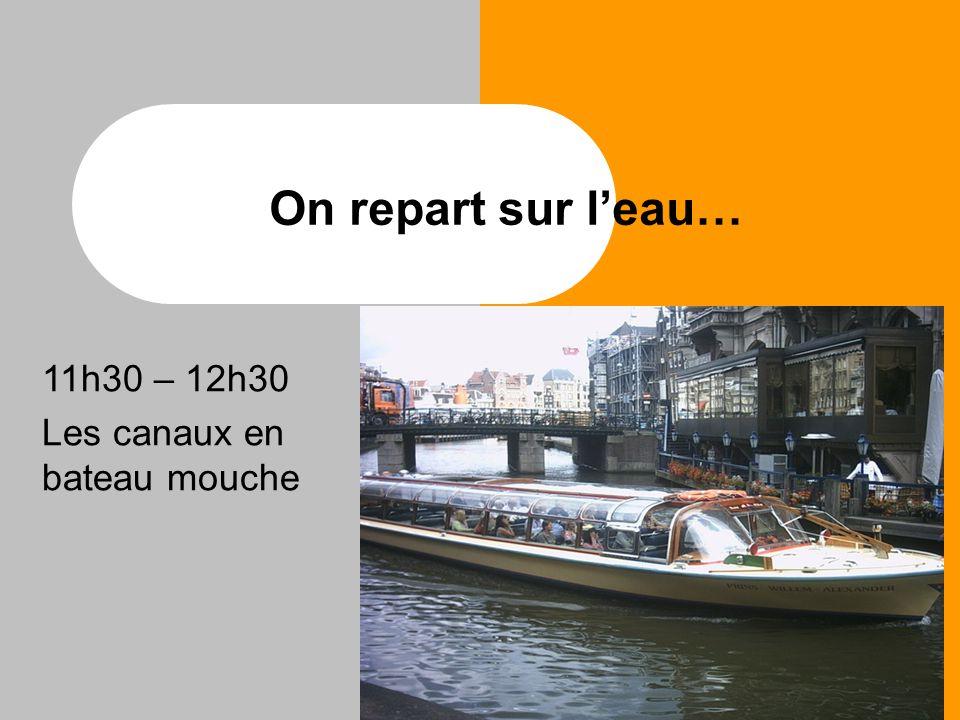 On repart sur l'eau… 11h30 – 12h30 Les canaux en bateau mouche