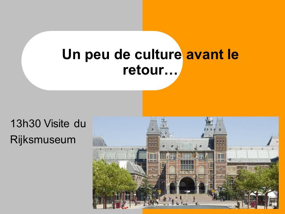 Un peu de culture avant le retour… 13h30 Visite du Rijksmuseum