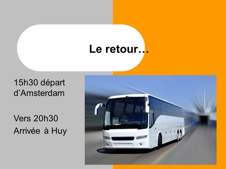 Le retour… 15h30 départ d'Amsterdam Vers 20h30 Arrivée à Huy