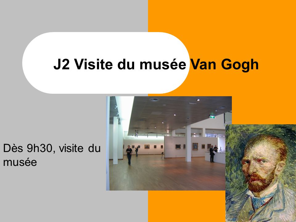 J2 Visite du musée Van Gogh Dès 9h30, visite du musée