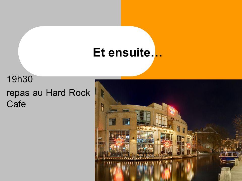 Et ensuite… 19h30 repas au Hard Rock Cafe