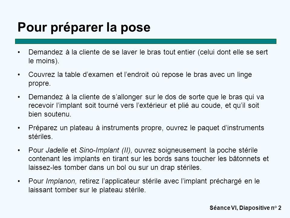 Séance VI, Diapositive n o 2 Pour préparer la pose Demandez à la cliente de se laver le bras tout entier (celui dont elle se sert le moins).