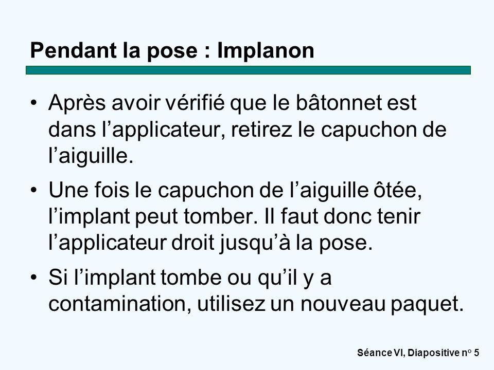 Séance VI, Diapositive n o 5 Pendant la pose : Implanon Après avoir vérifié que le bâtonnet est dans l'applicateur, retirez le capuchon de l'aiguille.
