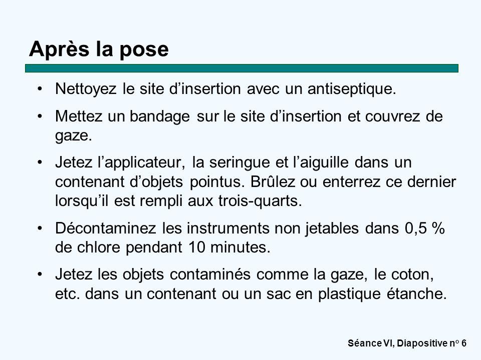 Séance VI, Diapositive n o 6 Après la pose Nettoyez le site d'insertion avec un antiseptique.