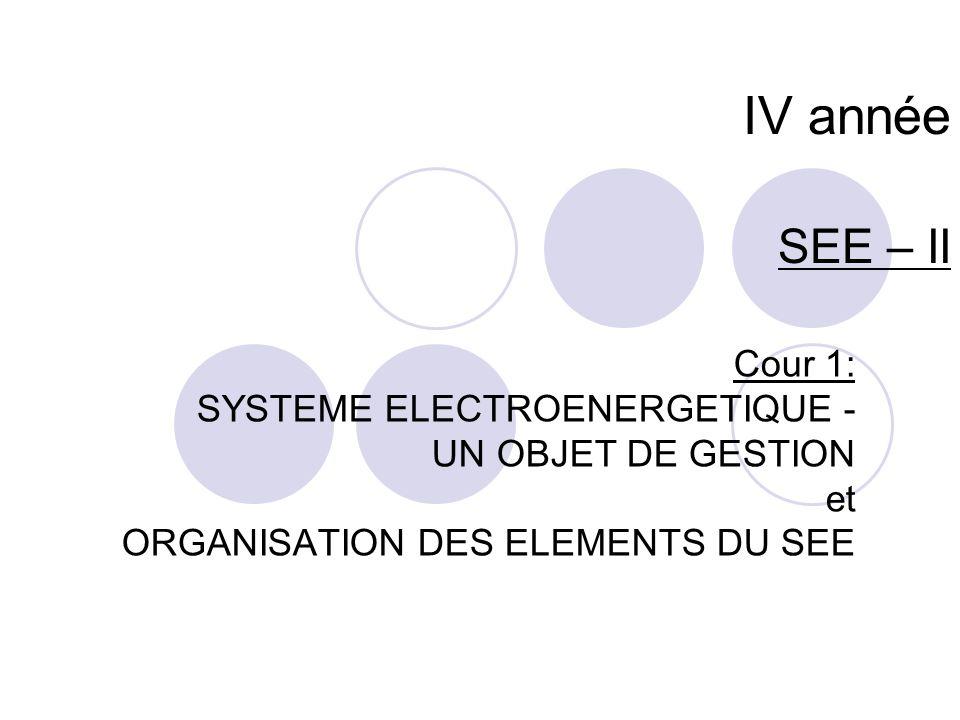IV année SEE – II Cour 1: SYSTEME ELECTROENERGETIQUE - UN OBJET DE GESTION et ORGANISATION DES ELEMENTS DU SEE