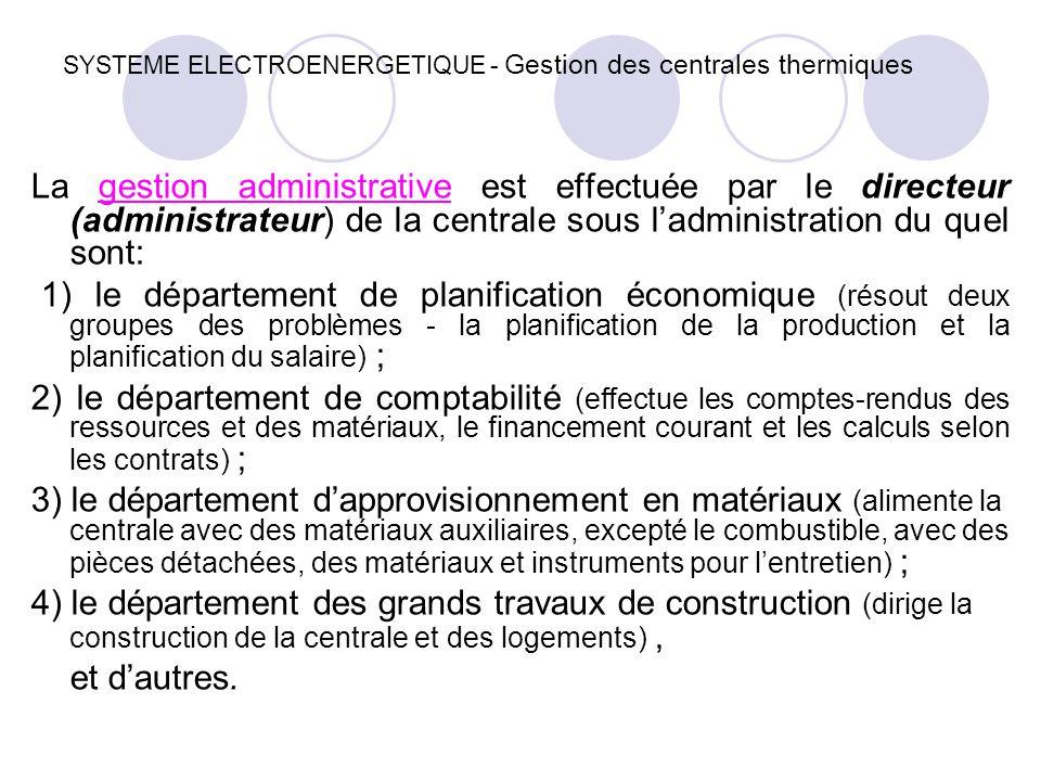 SYSTEME ELECTROENERGETIQUE - Gestion des centrales thermiques La gestion administrative est effectuée par le directeur (administrateur) de la centrale