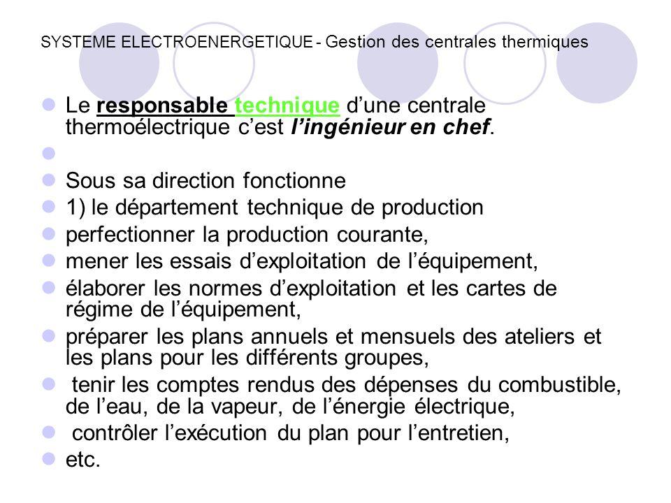 SYSTEME ELECTROENERGETIQUE - Gestion des centrales thermiques Le responsable technique d'une centrale thermoélectrique c'est l'ingénieur en chef. Sous