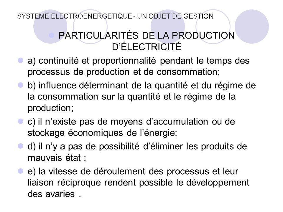 SYSTEME ELECTROENERGETIQUE - UN OBJET DE GESTION L'objectif central de la production de l'énergie électrique : l'alimentation des consommateurs avec de l'énergie à quantité suffisante et à qualité déterminée.
