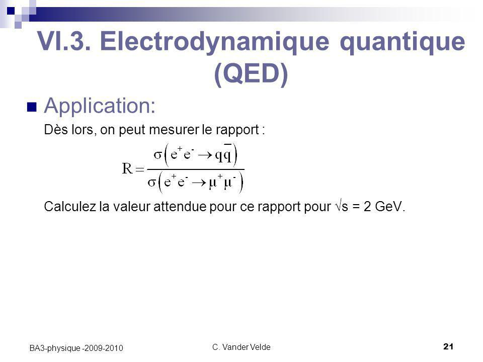 C. Vander Velde21 BA3-physique -2009-2010 VI.3. Electrodynamique quantique (QED) Application: Dès lors, on peut mesurer le rapport : Calculez la valeu