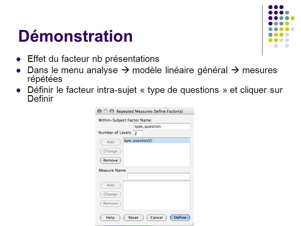 Démonstration Effet du facteur nb présentations Dans le menu analyse  modèle linéaire général  mesures répétées Définir le facteur intra-sujet « typ