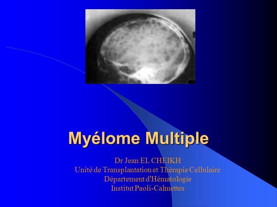 Myélome Multiple Dr Jean EL CHEIKH Unité de Transplantation et Thérapie Cellulaire Département d'Hématologie Institut Paoli-Calmettes