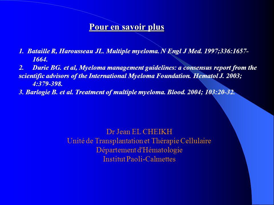 Pour en savoir plus 1. Bataille R, Harousseau JL. Multiple myeloma. N Engl J Med. 1997;336:1657- 1664. 2.Durie BG. et al, Myeloma management guideline