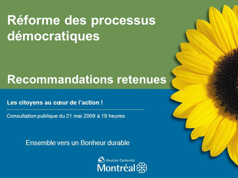 1 Réforme des processus démocratiques Consultations publiques 24, 30 avril et 1er mai 2008 Réforme des processus démocratiques Recommandations retenue