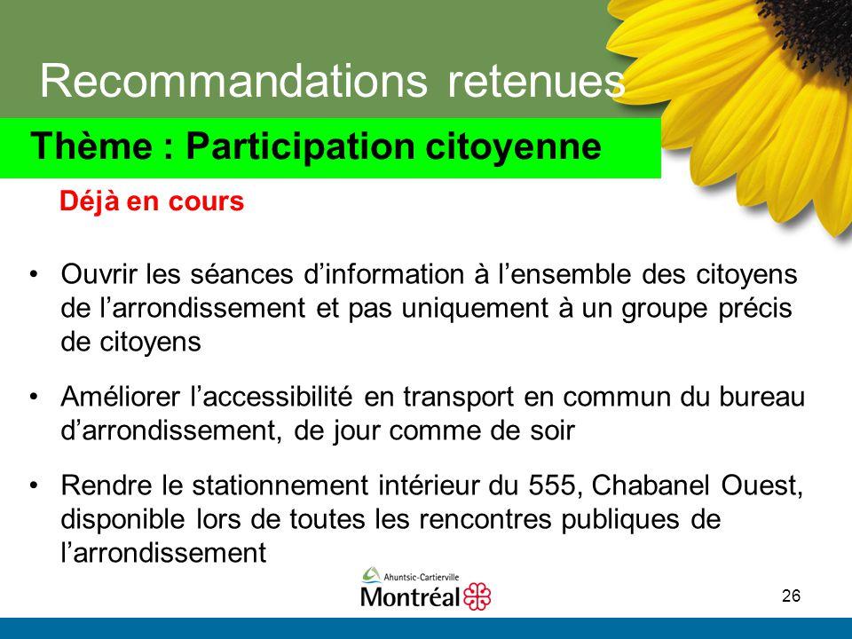 26 Recommandations retenues Ouvrir les séances d'information à l'ensemble des citoyens de l'arrondissement et pas uniquement à un groupe précis de cit