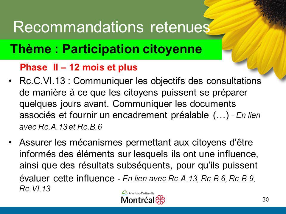 30 Recommandations retenues Rc.C.VI.13 : Communiquer les objectifs des consultations de manière à ce que les citoyens puissent se préparer quelques jo