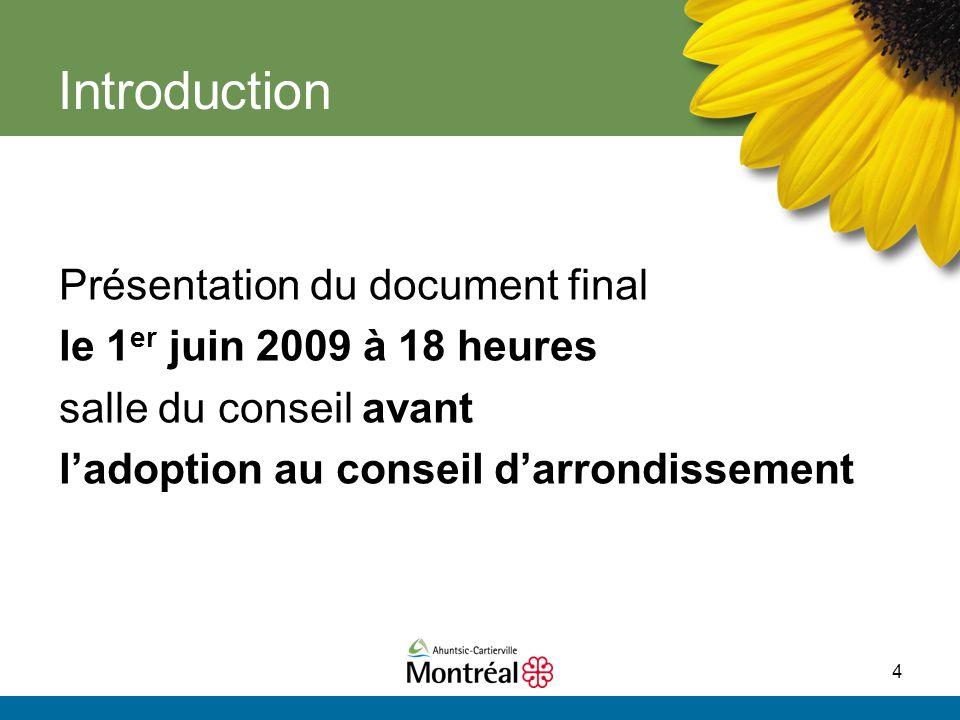 4 Introduction Présentation du document final le 1 er juin 2009 à 18 heures salle du conseil avant l'adoption au conseil d'arrondissement