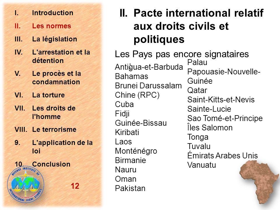 Les Pays pas encore signataires : 12 I.Introduction II.Les normes III.La législation IV.L'arrestation et la détention V.Le procès et la condamnation V
