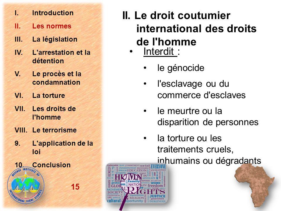 II. Le droit coutumier international des droits de l'homme Interdit : le génocide l'esclavage ou du commerce d'esclaves le meurtre ou la disparition d