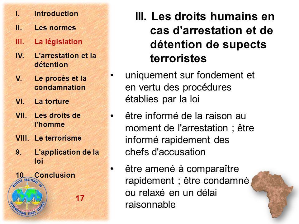 III. Les droits humains en cas d'arrestation et de détention de supects terroristes uniquement sur fondement et en vertu des procédures établies par l