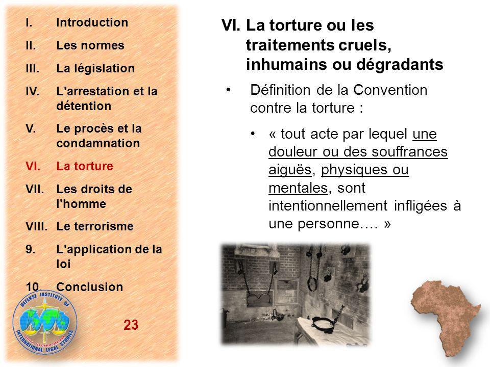 VI. La torture ou les traitements cruels, inhumains ou dégradants Définition de la Convention contre la torture : « tout acte par lequel une douleur o