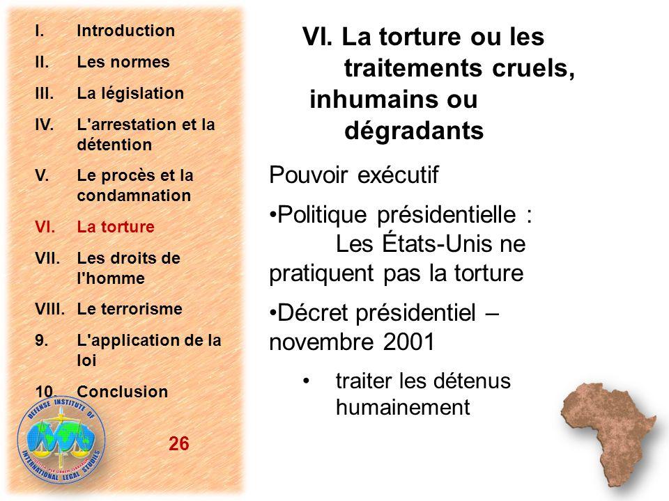 Pouvoir exécutif Politique présidentielle : Les États-Unis ne pratiquent pas la torture Décret présidentiel – novembre 2001 traiter les détenus humain